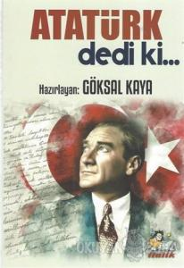 Atatürk Dedi ki…