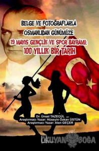 Belge ve Fotoğraflarla Osmanlıdan Günümüze 19 Mayıs Gençlik ve Spor Bayramı: 100 Yıllık Bir Tarih