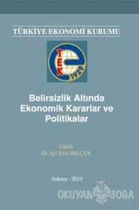 Belirsizlik Altında Ekonomik Kararlar ve Politikalar