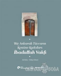 Bir Ankaralı Tüccarın Kentine Katkıları: İbadullah Vakfı