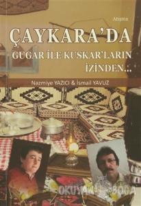 Çaykara'da Gugar ile Kuskar'ların İzinden