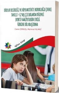 Dikkat Eksikliği ve Hiperaktivite Bozukluğu (DEHB) Tanılı 7-12 Yaş Çocuklarda Düzenli Sportif Faaliyetlerin Etkisi Üzerine Bir Araştırma