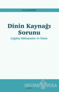 Dinin Kaynağı Sorunu - Çağdaş Yaklaşımlar ve İslam