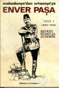 Enver Paşa Cilt: 1 1860-1908 Makedonya'dan Ortaasya'ya