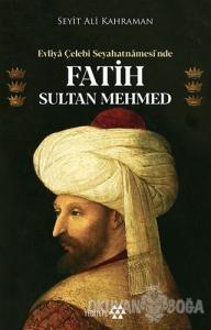 Evliya Çelebi Seyahatnamesi'nde Fatih Sultan Mehmed