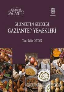 Gelenekten Geleceğe Gaziantep Yemekleri (Ciltli)