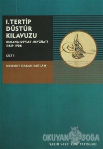 I. Tertip Düstur Kılavuzu Osmanlı Devleti Mevzuatı (1839-1908) Cilt:1