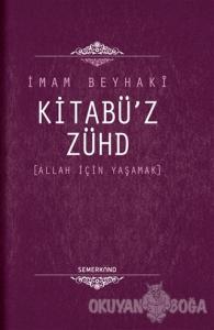 Kitabü'z - Zühd Allah İçin Yaşamak (Ciltli)