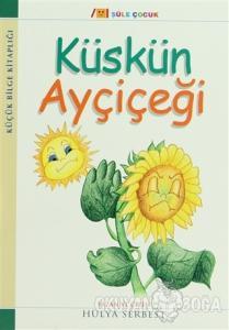 Küçük Bilge Kitaplığı: Küskün Ayçiçeği