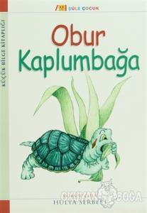 Küçük Bilge Kitaplığı: Obur Kamlumbağa