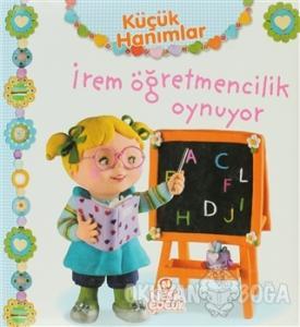 Küçük Hanımlar - İrem Öğretmencilik Oynuyor (Ciltli)
