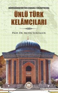 Maveraünnehir'den Osmanlı Coğrafyasına Ünlü Türk Kelamcıları