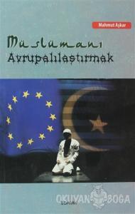 Müslümanı Avrupalılaştırmak