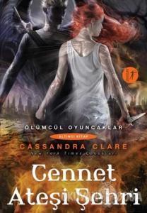 Ölümcül Oyuncaklar Serisi Altıncı Kitap: Cennet Ateşi Şehri (Ciltli)
