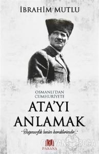 Osmanlı'dan Cumhuriyet'e Ata'yı Anlamak