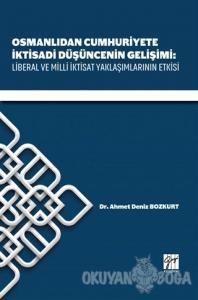 Osmanlıdan Cumhuriyete İktisadi Düşüncenin Gelişimi: Liberal ve Milli İktisat Yaklaşımlarının Etkisi