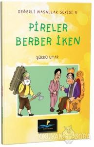 Pireler Berber İken - Değerli Masallar Serisi 5
