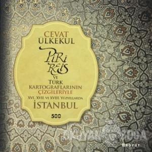 Piri Reis ve Türk Kartograflarının Çizgileriyle 16., 17. ve 18. Yüzyıllarda İstanbul