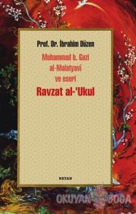 Ravzat al-'Ukul; Muhammed b. Gazi al-Malatyavi ve Eseri