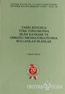 Tarih Boyunca Türk Toplumunda Silah Kavramı ve Osmanlı İmparatorluğunda Kullanılan Silahlar