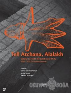 Tell Atchana, Alalakh Volume 2a (Text): The Late Bronze 2 City 2006 - 2010 Excavation Seasons (2 Cilt)