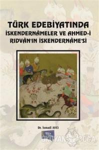 Türk Edebiyatında İskendernameler ve Ahmed-i Rıdvan'ın İskendername'si