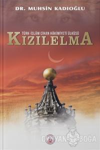 Türk - İslam Cihan Hakimiyeti Ülküsü Kızılelma