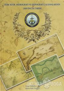 Türk Seyir, Hidrografi ve Oşinografi Çalışmalarının 1909 Öncesi ve Tarihi (Ciltli)