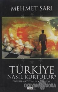 Türkiye Nasıl Kurtulur?