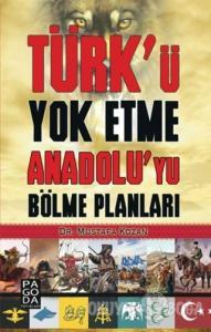 Türk'ü Yok Etme Anadolu'yu Bölme Planları