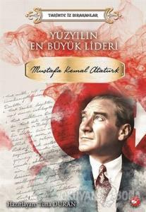 Yüzyılın En Büyük Lideri Mustafa Kemal Atatürk