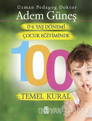 0-6 Yaş Çocuk Eğitiminde 100 Temel Kural - Adem Güneş - Timaş Yayınlar