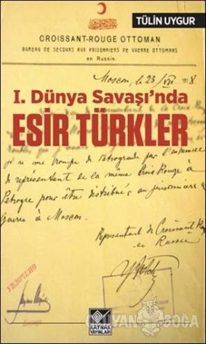 1.Dünya Savaşı'nda Esir Türkler - Tülin Uygur - Kaynak Yayınları