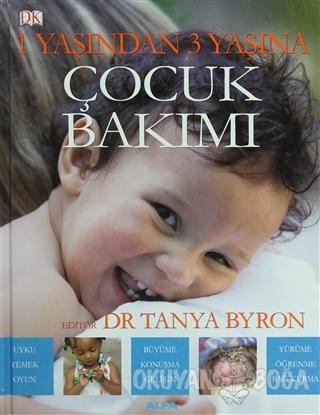 1 Yaşından 3 Yaşına Çocuk Bakımı (Ciltli) - Tanya Byron - Alfa Yayınla