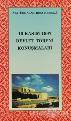 10 Kasım 1997 Devlet Töreni Konuşmaları - Kolektif - Atatürk Araştırma