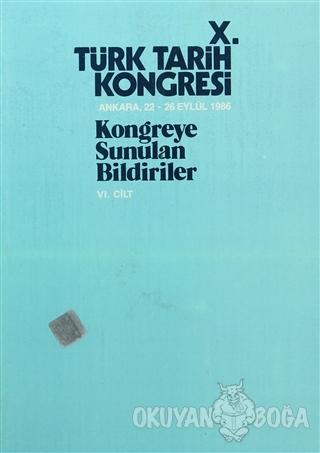 10. Türk Tarih Kongresi - 6. Cilt - Kolektif - Türk Tarih Kurumu Yayın