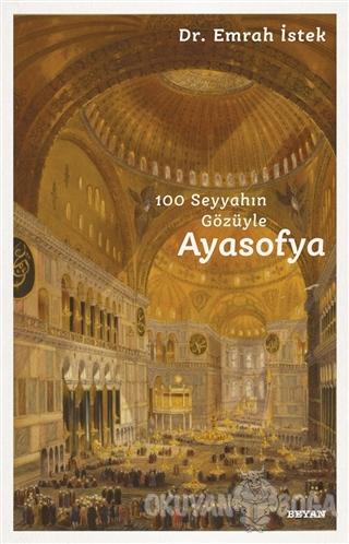 100 Seyyahın Gözüyle Ayasofya - Emrah İstek - Beyan Yayınları