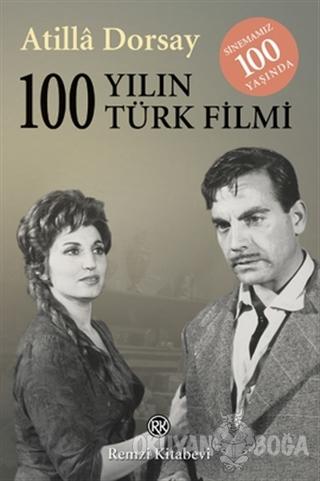 100 Yılın 100 Türk Filmi - Atilla Dorsay - Remzi Kitabevi
