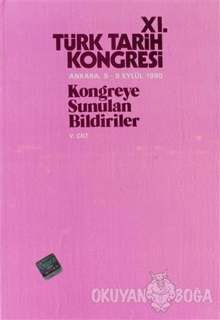 11. Türk Tarih Kongresi 5. Cilt - Kolektif - Türk Tarih Kurumu Yayınla
