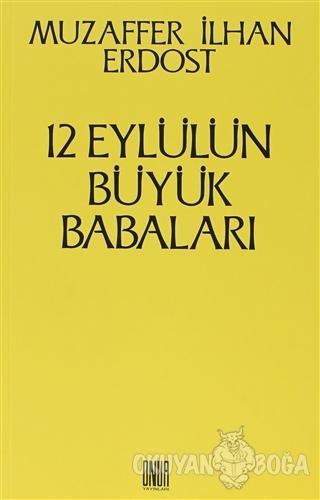 12 Eylül'ün Büyük Babaları - Muzaffer İlhan Erdost - Onur Yayınları