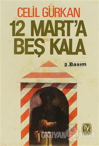 12 Mart'a Beş Kala - Celil Gürkan - Tekin Yayınevi