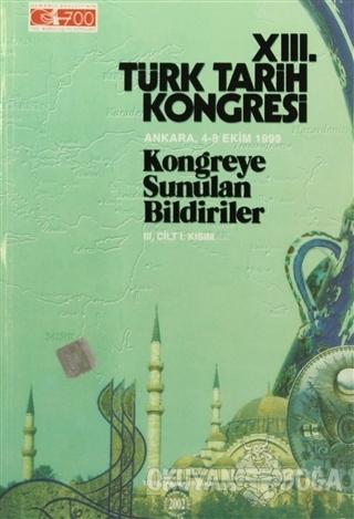 13. Türk Tarih Kongresi 3. Cilt - 1. Kısım - Kolektif - Türk Tarih Kur