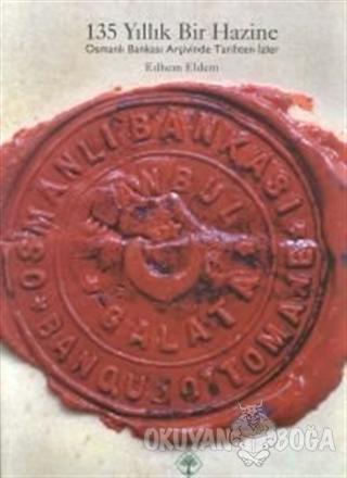 135 Yıllık Bir Hazine Osmanlı Bankası Arşivinde Tarihten İzler (Ciltli