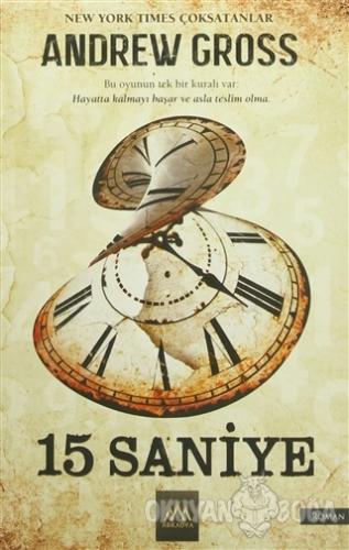 15 Saniye - Andrew Gross - Arkadya Yayınları