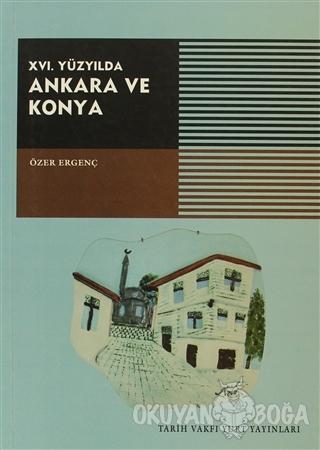 16. Yüzyılda Ankara ve Konya - Özer Ergenç - Tarih Vakfı Yurt Yayınlar