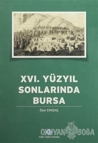 16. Yüzyılın Sonlarında Bursa - Özer Ergenç - Türk Tarih Kurumu Yayınl
