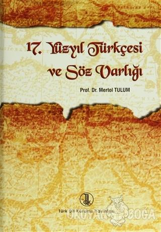 17. Yüzyıl Türkçesi ve Söz Varlığı (Ciltli) - Mertol Tulum - Türk Dil