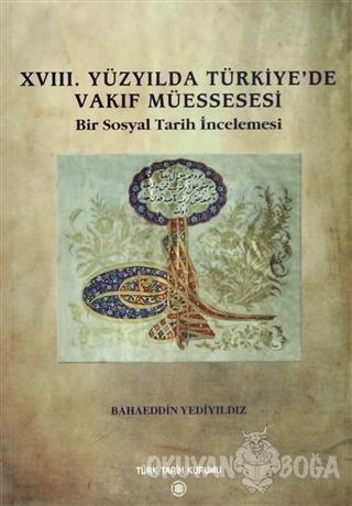 18. Yüzyılda Türkiye'de Vakıf Müessesesi - Bahaeddin Yediyıldız - Türk