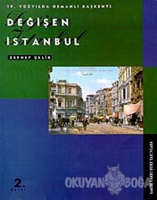 19. Yüzyılda Osmanlı Başkenti Değişen İstanbul - Zeynep Çelik - Tarih