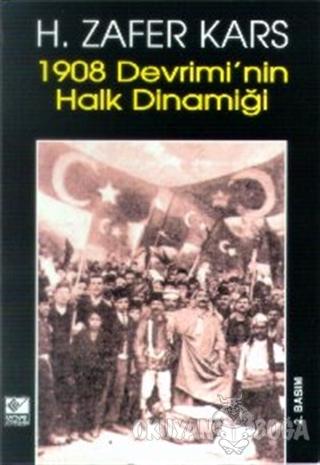 1908 Devrimi'nin Halk Dinamiği - H. Zafer Kars - Kaynak Yayınları